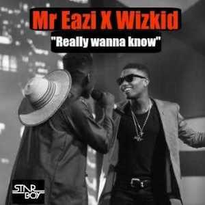 Mr Eazi - Really Wanna Know (Ole Remix) Ft. Wizkid